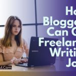 how bloggers can get freelance writing jobs