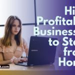 Low Investment and High Profitable Businesses to Start from Home