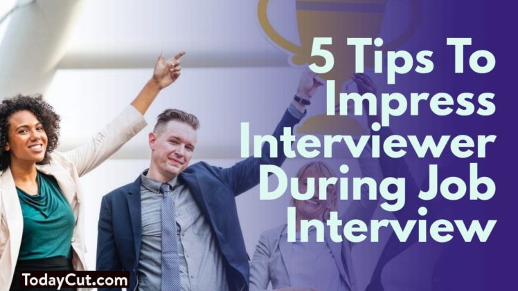 5 tips to impress your interviewer during a job interview