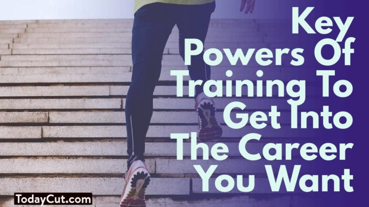 Key Powers Of Training To Get Into The Career You Want
