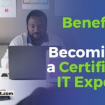 Reaching the Milestone: Do You Know These 4 Benefits of Becoming a Certified IT Expert?