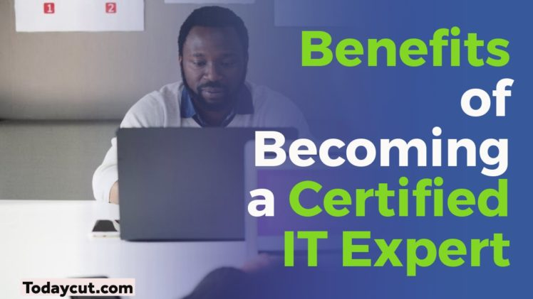 4 Benefits of Becoming a Certified IT Expert