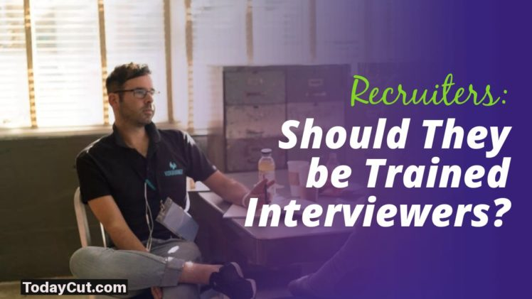 should recruiters be trained interviewers