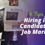 4 Tips for Hiring in a Candidate's Job Market