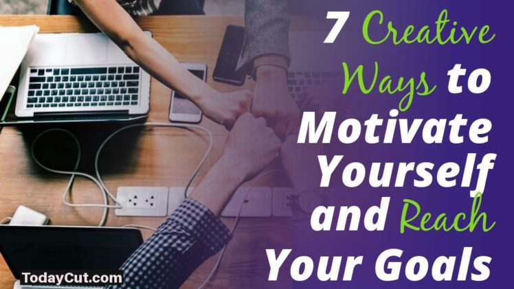 Creative Ways to Motivate Yourself and Reach Your Goals