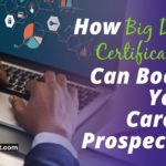 How Big Data Certification Can Boost Your Career Prospects?
