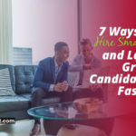 7 Ways to Hire Smarter and Land Great Candidates Faster
