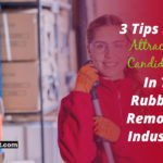 3 Tips For Attracting Candidates In The Rubbish Removal Industry