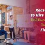 Reasons to Hire the Best Executive Search Firms