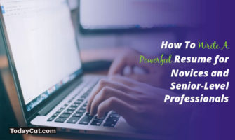 How To Write A Powerful Resume for Novices and Senior-Level Professionals
