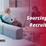 Sourcing Vs Recruiting – Interchangeable or Different?