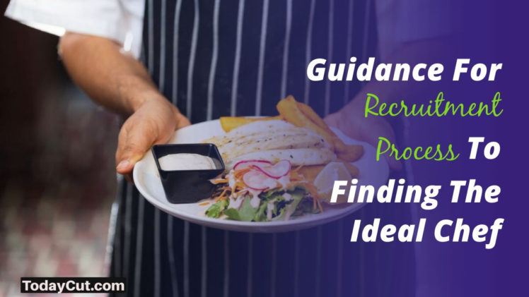 Guidance For Recruitment Process To Finding The Ideal Chef
