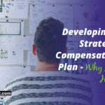 Developing A Strategic Compensation Plan – Why And How